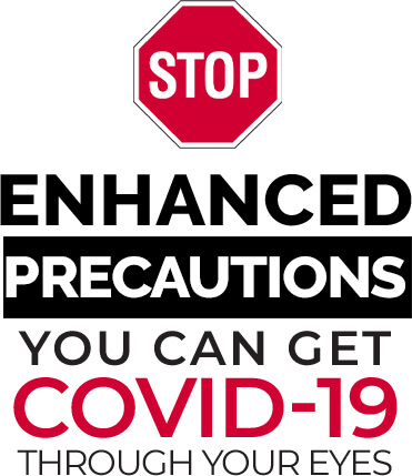 Stop - Enhanced Precautions - You can get COVID-19 through your eyes